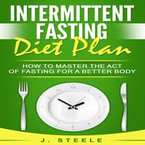 Intermittent Fasting Diet Plan by J. Steele audiobook