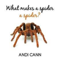 What Makes a Spider a Spider? by Andi Cann audiobook