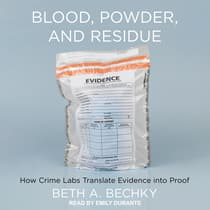 Blood, Powder, and Residue by Beth A. Bechky audiobook
