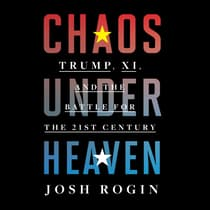Chaos Under Heaven by Josh Rogin audiobook