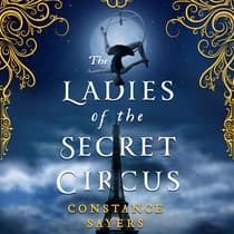 The Ladies of the Secret Circus by Constance Sayers audiobook