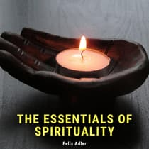 The Essentials of Spirituality by Felix Adler audiobook