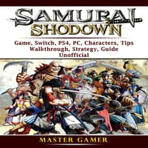 Samurai Shodown Game, Switch, PS4, PC, Characters, Tips, Walkthrough, Strategy, Guide Unofficial by Master Gamer audiobook