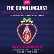 Cunnilinguist, The: How To Give And Receive Great Oral Sex by Alex B Porter audiobook