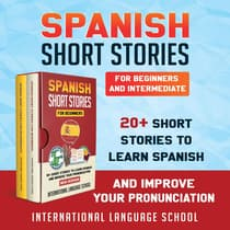 Spanish Short Stories for Beginners and Intermediate by International Language School audiobook