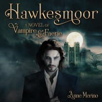 Hawkesmoor: A Novel of Vampire and Faerie by Anne Merino audiobook