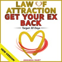 LAW OF ATTRACTION • GET YOUR EX BACK. Target 30 Days. by Amanda Hart audiobook
