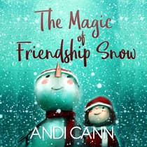 The Magic of Friendship Snow by Andi Cann audiobook