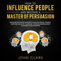 How to Influence People and Become a Master of Persuasion by John Clark audiobook