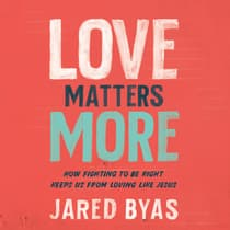 Love Matters More by Jared Byas audiobook