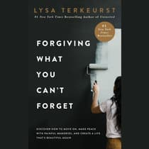 Forgiving What You Can't Forget by Lysa TerKeurst audiobook