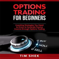 Options Trading for Beginners: Investing Strategies You Need to Know to Generate Passive Income through Options Trading by Tim Shek audiobook