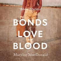 Bonds of Love & Blood: Short Stories by Marylee MacDonald audiobook