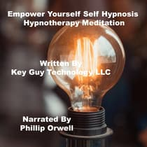 Empower Yourself Self Hypnosis Hypnotherapy Meditation by Key Guy Technology LLC audiobook