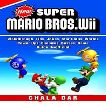 New Super Mario Bros Game, Stars, Bosses, Exits, Secrets, Coins, Worlds, Tips, Download, Jokes, Guide Unofficial by Chala Dar audiobook