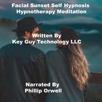 Facial Sunset Self Hypnosis Hypnotherapy Meditation by Key Guy Technology LLC audiobook