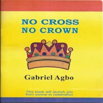 No Cross No Crown by Gabriel  Agbo audiobook
