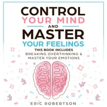 Control Your Mind and Master Your Feelings by Eric Robertson audiobook