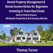 Texas Real Estate Rental Property Management & Rental Income Riches for Beginners by Thomas Turner audiobook