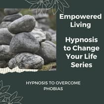 Hypnosis to Overcome Phobias by Empowered Living audiobook