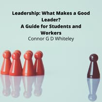 Leadership: What Makes a Good Leader? by Connor G D Whiteley audiobook