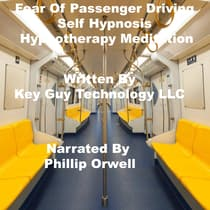 Fear Of Passenger Driving Self Hypnosis Hypnotherapy Meditation by Key Guy Technology LLC audiobook