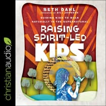 Raising Spirit-Led Kids by Seth Dahl audiobook