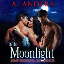 In The Moonlight: MMF Bisexual Romance by A. Anders audiobook