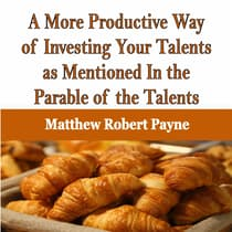 A More Productive Way of Investing Your Talents as Mentioned In the Parable of the Talents by Matthew Robert Payne   audiobook