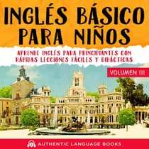 Inglés Básico Para Niños Volumen III by Authentic Language Books audiobook