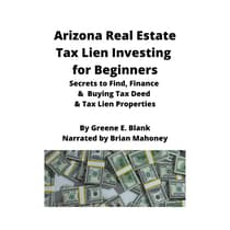 Arizona Real Estate Tax Lien Investing for Beginners by Green E. Blank audiobook