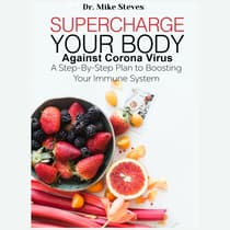 Supercharge Your Body Against Corona Virus by Mike Steves audiobook