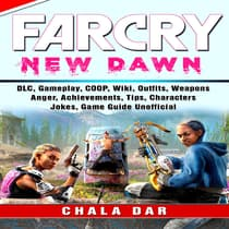 Far Cry New Dawn Game, COOP, Animals, Outfits, Weapons, Items, Tips, Walkthrough, Download, Jokes, Guide  Unofficial by Chala Dar audiobook
