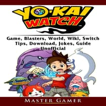 Yokai Watch Game, Blasters, World, Wiki, Switch, Tips,  Download, Jokes, Guide Unofficial by Master Gamer audiobook