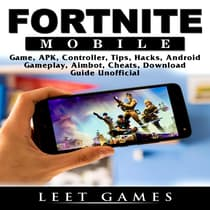 Fortnite Mobile Game, APK, Controller, Tips, Hacks, Android, Gameplay, Aimbot, Cheats, Download Guide  Unofficial by Leet Games audiobook