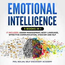 Emotional Intelligence 5 Books in 1: It includes: Anger Management, Body Language, Effective Communication, Stoicism and NLP by Phil Nolan, Self Discovery Academy audiobook