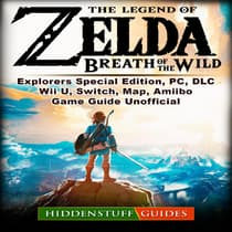 The Legend of Zelda Breath of The Wild, Explorers Special Edition, PC, DLC, Wii U, Switch, Map, Amiibo, Game Guide  Unofficial by HIDDENSTUFF GUIDES audiobook