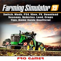Farming Simulator 19, Switch, Mods, PS4, Xbox, PX, Download, Seasons, Vehicles, Land, Crops, Tips, Game Guide Unofficial by Pro Gamer audiobook