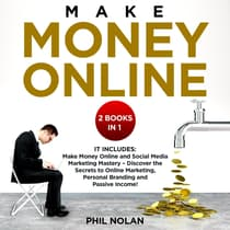 Make money online 2 Books in 1: It includes: Make Money Online and Social Media Marketing Mastery – Discover the Secrets to Online Marketing, Personal Branding and Passive Income! by Phil Nolan audiobook
