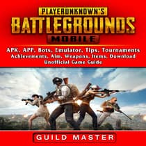 PUBG Mobile, APK, APP, Bots, Emulator, Tips, Tournaments, Achievements, Aim, Weapons, Items, Download, Unofficial  Game Guide by Guild Master audiobook