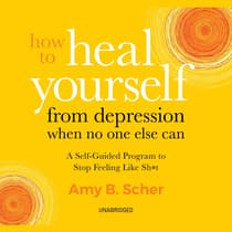 How to Heal Yourself from Depression When No One Else Can by Amy B. Scher audiobook