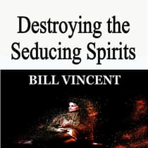 Destroying the Seducing Spirits by Bill Vincent audiobook