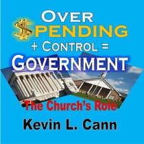 Overspending + Control = Government by Kevin L. Cann audiobook