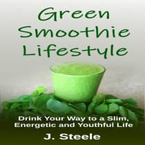 Green Smoothie Lifestyle by J. Steele audiobook