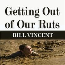 Getting Out of Our Ruts by Bill Vincent audiobook