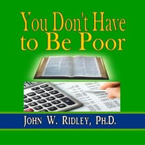 You Don't Have to Be Poor by John W. Ridley, Ph.D. audiobook