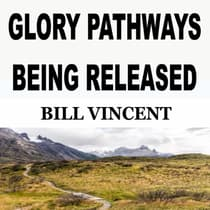 GLORY PATHWAYS BEING REVEALED by Bill Vincent audiobook