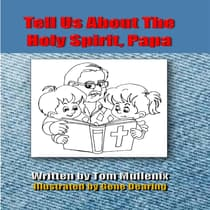 Tell Us About The Holy Spirit, Papa by Tom Mullenix audiobook