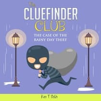 CLUE FINDER CLUB , The: THE CASE OF THE RAINY DAY THIEF by Ken T Seth audiobook