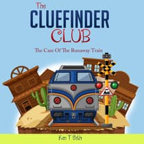 CLUE FINDER CLUB , The: THE CASE OF THE RUNAWAY TRAIN by Ken T Seth audiobook
